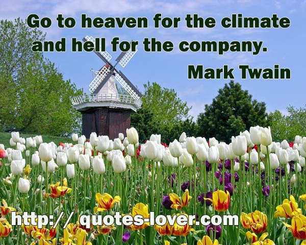 Go to heaven for the climate and hell for the company