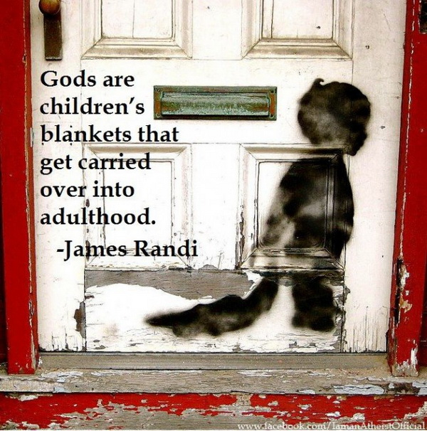 Gods are children's blankets that get carried over into adulthood.