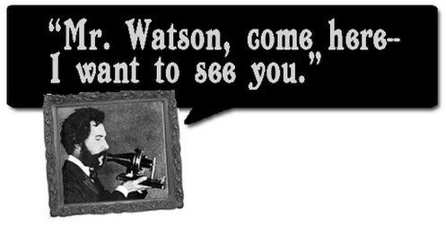 Mr. Watson, come here. I want to see you