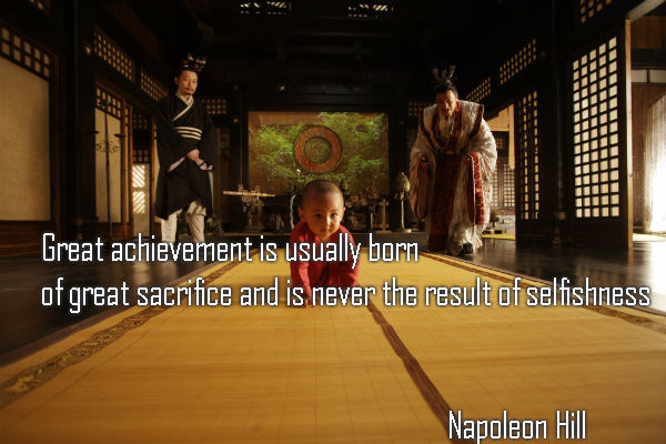 Great achievement is usually born of great sacrifice and is never the result of selfishness