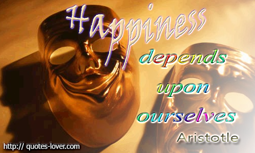 Happiness depend upon ourselves