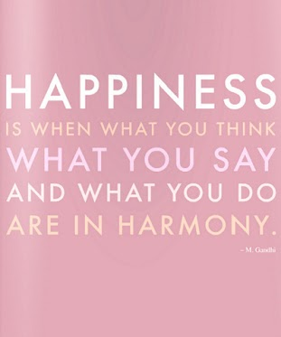 Happiness is when what you think, what you say and what you do are in harmony