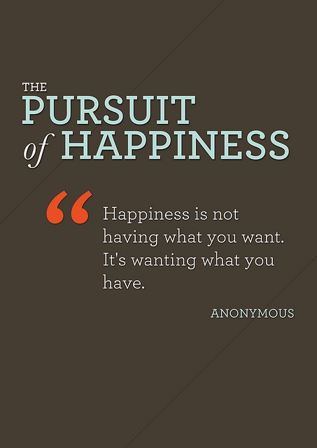 Happiness is not having what you want. It's wanting what you have.