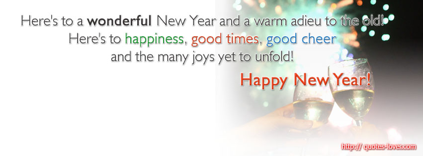 Here's to a wonderful New Year and a warm adieu to the old! Here's to happiness, good times, good cheer and the many joys yet to unfold! Happy New Year!