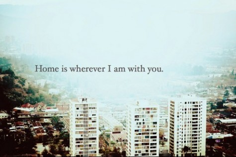 Home is wherever I am with you.