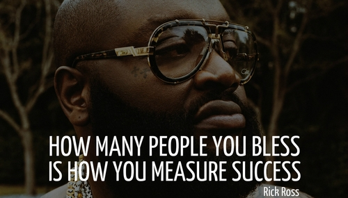How many people you bless is how you measure success