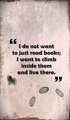 I do not want to just read books; I want to climb and live there