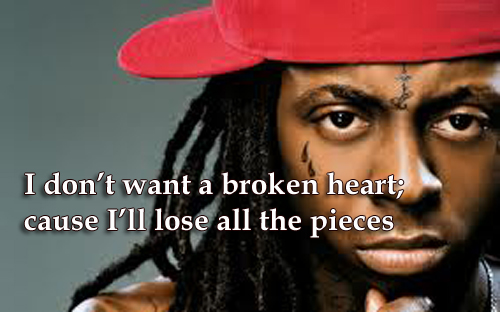 I don't want a broken heart; cause I'll lose all the pieces