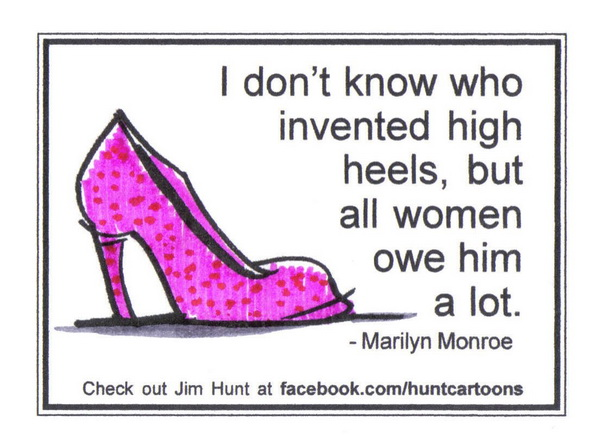 I don't know who invented high heels, but all women owe him a lot