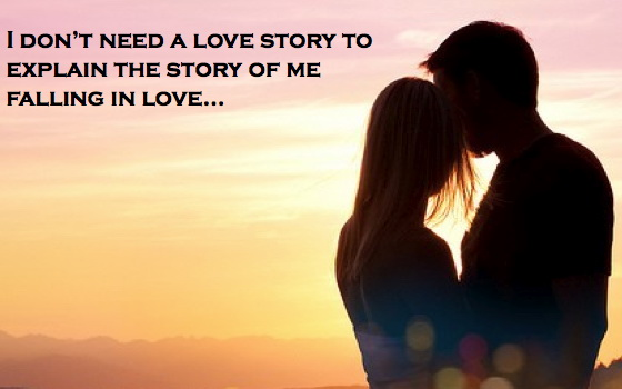 I don't need a love story to explain the story of me falling in love