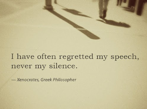 I have often regretted my speech, never my silence.
