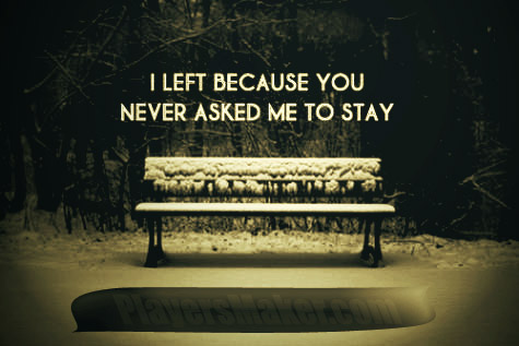 I left because you never asked me to stay