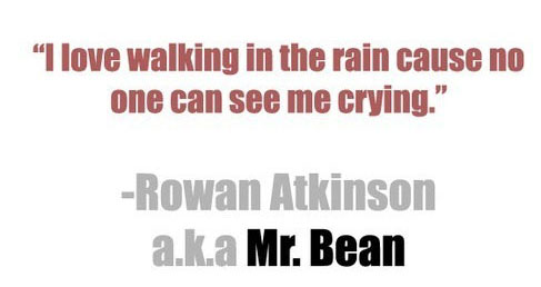 I love walking in the rain cause no one can see me crying