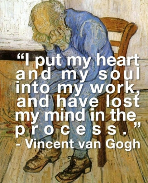 I put my heart and my soul into my work, and have lost my mind in the process