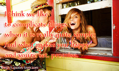 I think we like to complicate things when it is really quite simple, find what makes you happy and you're set. promise