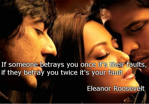 If someone betrays you once it's their faults, if they betray you twice it's your fault