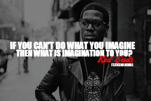 If you can't do what you imagine then what is imagination to you?