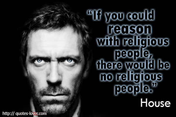 If you could reason with religious people, there would be no religious people.