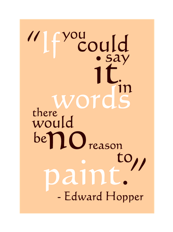 If you could say it in words there would be no reason to paint