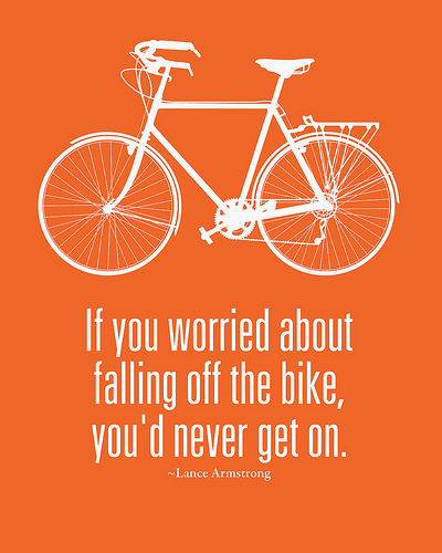 If you worried about falling off the bike, you'd never get on