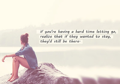 If you're having a hard time letting go, realize that if they wanted to stay they'd still be there