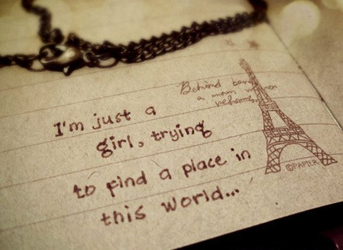 I'm just a girl, trying to find a place in this world