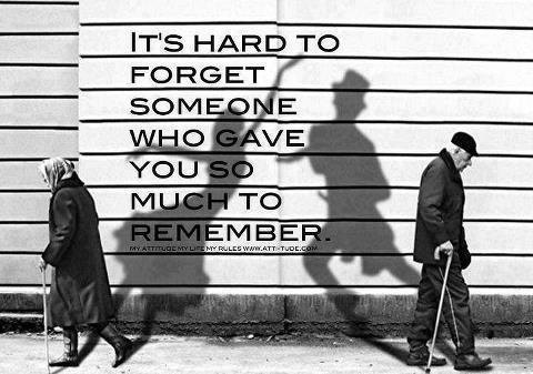 It's hard to forget someone who gave you so much to remember