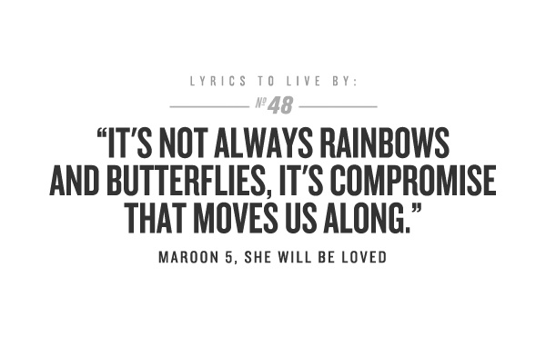 It's not always rainbows and butterflies, it's compromise that moves us along