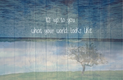 It's up to you what your world looks like.