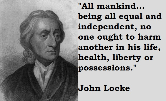 All mankind... being all equal and independent, no one ought to harm another in his life, health, liberty or possessions.