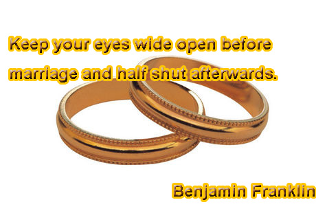 Keep your eyes wide open before marriage and keept half shut afterwards