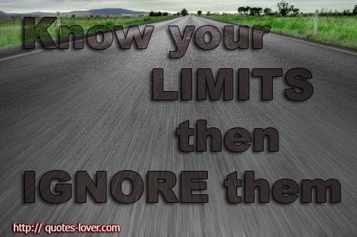 Know your limits, then ignore them