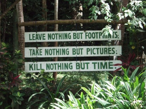 Leave nothing but footprints; Take nothing but pictures; Kill nothing but time