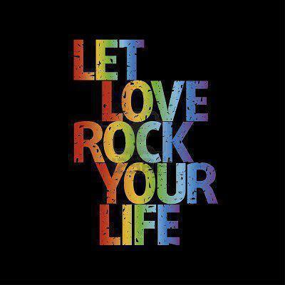 Let love rock your life.