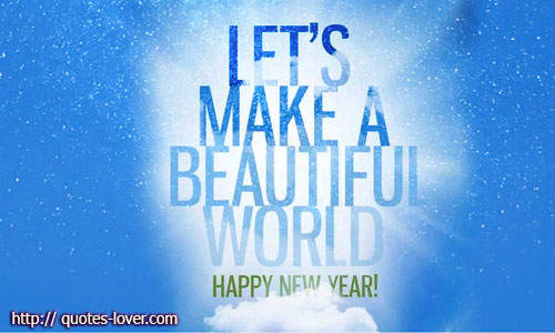 Let's make a beautiful world. Happy New Year!
