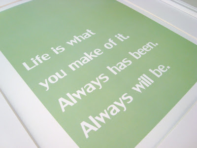Life is what you make of it. Always has been. Always will be