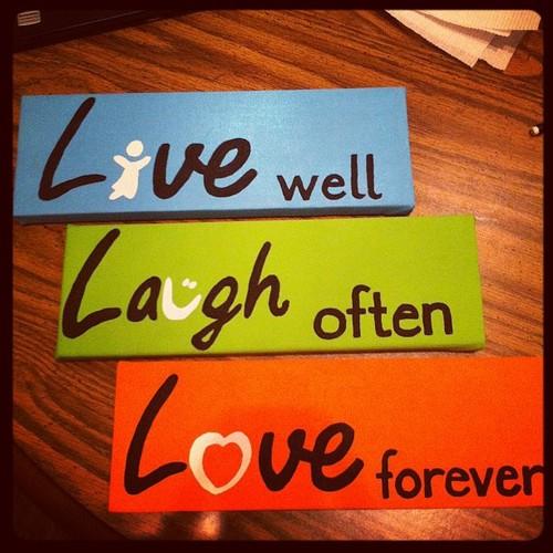 Live well. Laugh Often. Love forever