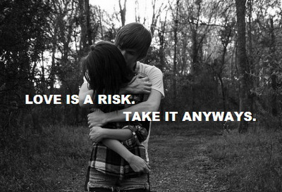 Love is a risk. Take it anyways.