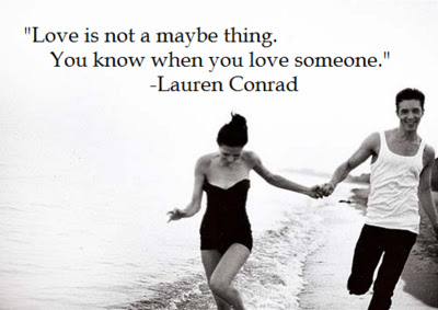 Love is not a maybe thing. You know when you love someone.