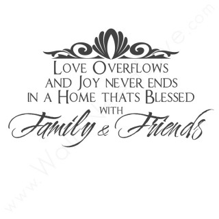 Love overflows and joy never ends in a home thats blesses with family and friends