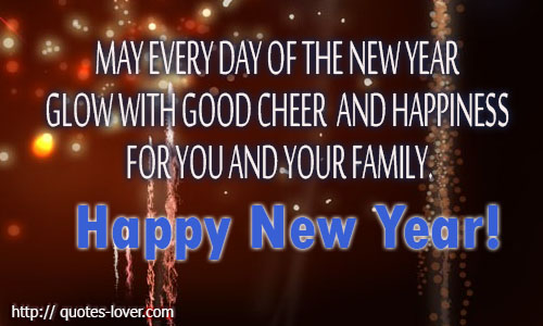 May every day of the new year glow with good cheer and happiness for you and your family.