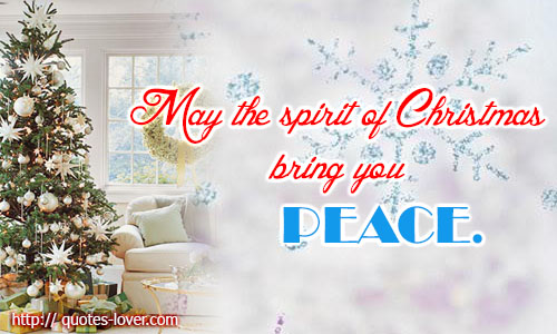 May the spirit of Christmas bring you peace