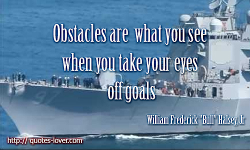 Obstacles are what you see when you take your eyes off goals