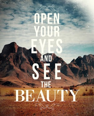 Open your eyes an see the beauty