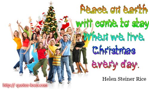 Peace on earth will come to stay, When we live Christmas every day.