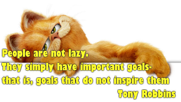People are not lazy. They simply have important goals- that is goals that do not inspire them