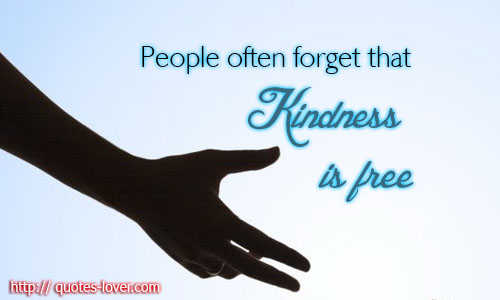 People often forget that kindness is free