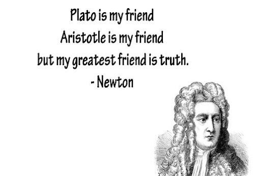 Plato is my friend, aristotle is my friend, but my greatest friend is truth.