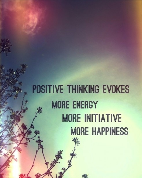 Positive thinking evokes more energy, more initiative, more happiness