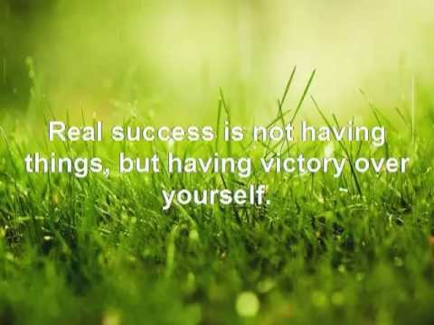 Real success is not having things, but having victory over yourself